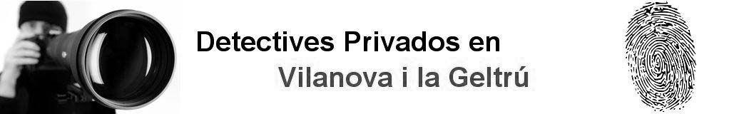 Detectives Privados Vilanova i la Geltrú